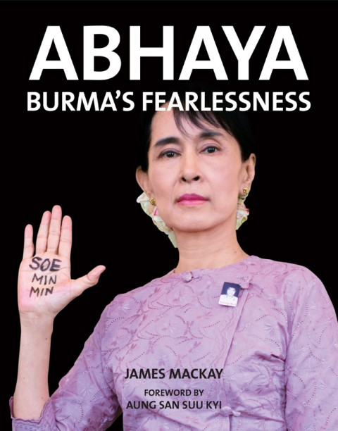 The book cover of 'Abhaya - Burma's Fearlessness' by James Mackay